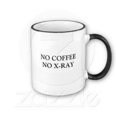 NO COFFEE  NO X-RAY MUG...I need this mug.