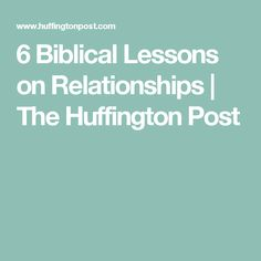 6 Biblical Lessons on Relationships | The Huffington Post