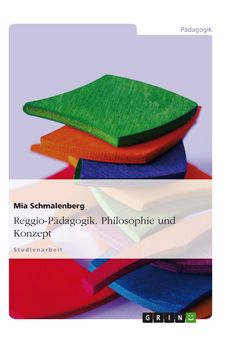 Reggio-Pädagogik. Philosophie und Konzept GRIN http://grin.to/0bx4f Amazon http://grin.to/5dmOu