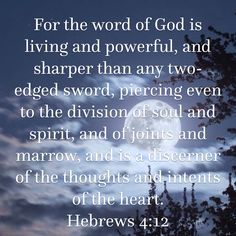 For the word of God is living and powerful, and sharper than any two-edged sword, piercing even to the division of soul and spirit, and of joints and marrow, and is a discerner of the thoughts and int Faith Scripture, Scripture Quotes, Bible Scriptures, Faith Quotes, Wisdom Quotes, God Loves Me, Jesus Loves, Special Friend Quotes, Jesus Christ Lds