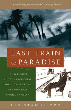 Great Florida history bout Henry Flagler and building the railroad to Key West.