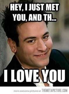 That awkward moment when Ted Mosby says he loves you when he just met you