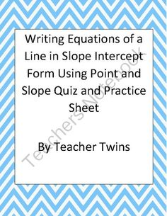 Equations in Slope Intercept Form Using Point and Slope Quiz from Teacher Twins on TeachersNotebook.com -  (6 pages)  - Two five question quizzes for writing equations in slope intercept form when given point and slope. Also a ten question quiz or worksheet. Answer keys included.