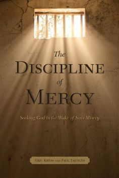 The Discipline of Mercy: Seeking God in the Wake of Sin's Consequences by Eric Kress et al., http://www.amazon.com/dp/1934952087/ref=cm_sw_r_pi_dp_fzrGub1MA2P0E