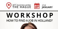 WORKSHOP HOW TO FIND A JOB IN THE NETHERLANDS by Together Abroad 21 January 2016 at WTC the Hague  http://www.togetherabroad.nl/events/how-to-find-a-job-in-the-netherlands-21-january-2016