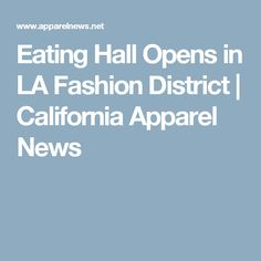 Eating Hall Opens in LA Fashion District | California Apparel News