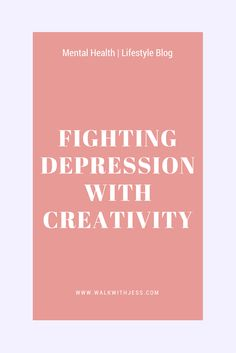 Fighting Depression With Creativity | WalkWithJess