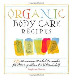Organic Body Care Recipes: 175 Homemade Herbal Formulas for Glowing Skin & a Vibrant Self by Stephanie L. Tourles,http://www.amazon.com/dp/1580176763/ref=cm_sw_r_pi_dp_X0oBtb0K1FPEX973