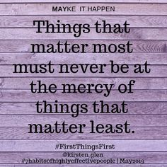 Things that matter most must never be at the mercy of things that matter least. @inner.resources.wellness www.2r.co.za Seek First To Understand, Seven Habits, Highly Effective People, What Matters Most, Job Seekers, Wellness, Shit Happens