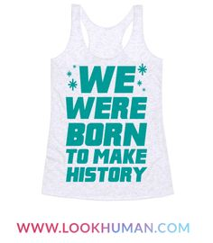 61a3906558582e We Were Born To Make History Racerback Tank