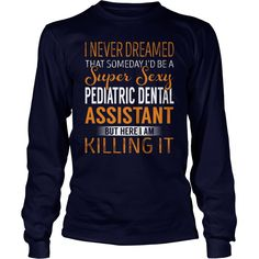 Super Sexy Pediatric Dental Assistant Job Title TShirt #gift #ideas #Popular #Everything #Videos #Shop #Animals #pets #Architecture #Art #Cars #motorcycles #Celebrities #DIY #crafts #Design #Education #Entertainment #Food #drink #Gardening #Geek #Hair #beauty #Health #fitness #History #Holidays #events #Home decor #Humor #Illustrations #posters #Kids #parenting #Men #Outdoors #Photography #Products #Quotes #Science #nature #Sports #Tattoos #Technology #Travel #Weddings #Women