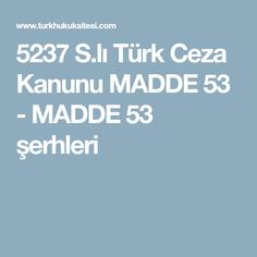 5237 S.lı Türk Ceza Kanunu MADDE 53 - MADDE 53 şerhleri
