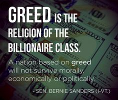 Greed is the religion of the billionaire class. A nation based on greed will not survive morally, economically or politically. Sen Bernie Sanders, Bernie Sanders For President, Troll, Greed, Humor, Wisdom, Thoughts, This Or That Questions, Feelings