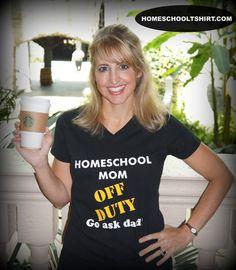 This homeschool mom is officially off duty. Kids, go ask dad! #homeschooltshirts
