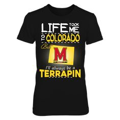 Maryland Terrapin - Life Took Me To Colorado T-Shirt, Click the GREEN BUTTON, select your size and style.  The Maryland Terrapins Collection, OFFICIAL MERCHANDISE  Available Products:          District Women's Premium T-Shirt - $29.95 District Men's Premium T-Shirt - $27.95 Gildan Unisex T-Shirt - $25.95 Gildan Women's T-Shirt - $27.95 Gildan Unisex Pullover Hoodie - $49.95 Next Level Women's Premium Racerback Tank - $29.95 Gildan Long-Sleeve T-Shirt - $33.95 Gildan Fleece Crew - $39.95…