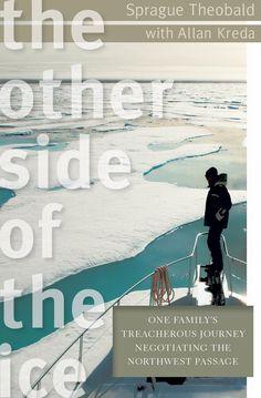 Amazon.com: The Other Side of the Ice: One Family's Treacherous Journey Negotiating the Northwest Passage eBook: Sprague Theobald, Allan Kreda: Books
