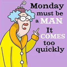 #Monday must be a man. It comes too quickly. #lol #funny #humor