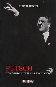 Putsch : cómo hizo Hitler la revolución / Richard Hanser http://fama.us.es/record=b2611613~S5*spi
