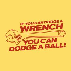 IF YOU CAN DODGE A WRENCH YOU CAN DODGE A BALL FUNNY T-SHIRT