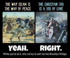 Atheism, Religion, Christianity, Islam, God is Imaginary. The way Islam is the way of peace the Christian god is a god of love. Yeah. Right. While you're at it, why not try to sell me the Brooklyn Bridge.