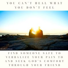 You can't heal what you don't feel! If you've been violated then you've been hurt. Whether your hurt is loss, rejection, embarrassment, insecurity, or something else, find someone safe to verbalize your pain to and seek God's comfort through your friend. This is the heart of the #forgiveness process.