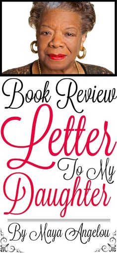 """SatisfyHerSoul.com reviews """"Letter to My Daughter"""" by the wise, beloved Maya Angelou."""