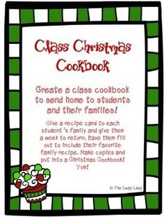 very family will get a recipe card to fill out and return to you. You can put them together for a special Class Christmas Cookbook to share with them all. FREE!!!