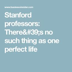 Stanford professors: There's no such thing as one perfect life