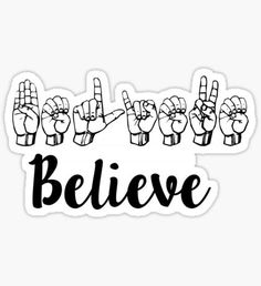 """""""Believe Sign Language"""" Stickers by MadEDesigns Sign Language Phrases, Sms Language, Sign Language Alphabet, Learn Sign Language, American Sign Language, Believe Sign, Asl Signs, Applis Photo, School Hacks"""