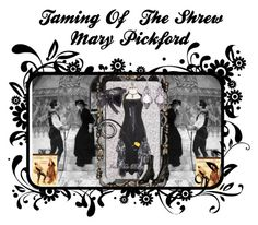 """""""Taming Of The Shrew - Mary Pickford"""" by jostockton ❤ liked on Polyvore"""