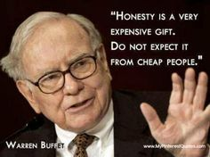 Best Quotes of Famous People - Quotes of Warren Buffet; Honesty is a very expensive gift, don't expect it from cheap people - Inspirational Quotes of famous people Quotable Quotes, Motivational Quotes, Inspirational Quotes, Motivational Thoughts, Quotes Quotes, Profound Quotes, Lyric Quotes, Movie Quotes, Fabulous Quotes