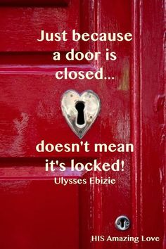 open the door...or, just because the door is open doesn't mean you should go through it...༺♥༻