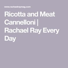 Ricotta and Meat Cannelloni | Rachael Ray Every Day