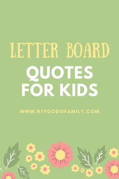 Check out these quotes for kids that are perfect for letter boards! #quotes #quotesforkids #letterboardquotes