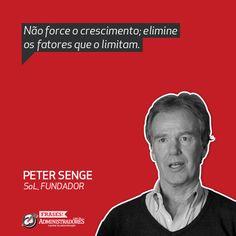Não force o crescimento; elimine os fatores que o limitam.  - Peter Senge  Veja outras frases no Portal Administradores