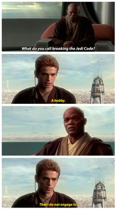 """""""What do you call breaking the Jedi Code?"""" """"A hobby...that I do not engage in."""""""
