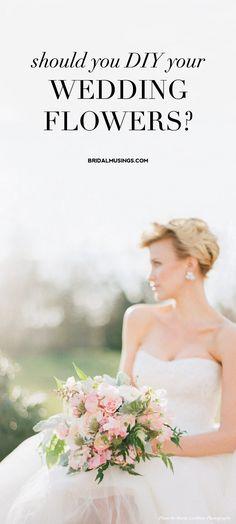 Should you DIY your wedding flowers? | Bridal Musings Wedding Blog