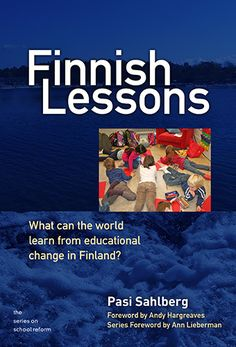Finnish Lessons: What Can the World Learn from Educational Change in Finland? (Series on School Reform) by Pasi Sahlberg Education Reform, Education Policy, Education System, Learn Finnish, Social Equality, School Choice, Teachers College, Instructional Design, Learning Spaces