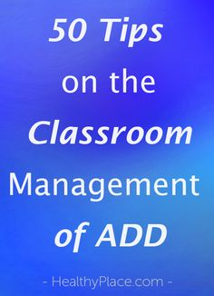 """Great tips on how to manage a classroom of attention deficit disorder."" www.HealthyPlace.com"