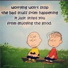 Worrying won't stop the bad stuff from happening it just stops you from enjoying the good. Wise words from Peanuts Charlie Brown Linus Van Pelt Charles Shultz Peanuts Quotes, Snoopy Quotes, Favorite Quotes, Best Quotes, Funny Quotes, Awesome Quotes, Famous Quotes, Positive Quotes, Motivational Quotes