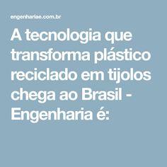 A tecnologia que transforma plástico reciclado em tijolos chega ao Brasil - Engenharia é: