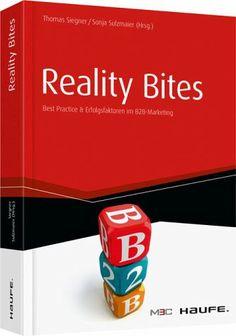 Reality Bites - Best Practices & Erfolgsfaktoren im B2B-Marketing - Siegner, Thomas; Sulzmaier, Sonja