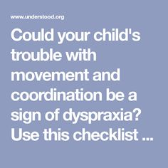 Could your child's trouble with movement and coordination be a sign of dyspraxia? Use this checklist to learn about symptoms of dyspraxia at different ages.