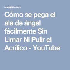 Cómo se pega el ala de ángel fácilmente Sin Limar Ni Pulir el Acrílico - YouTube