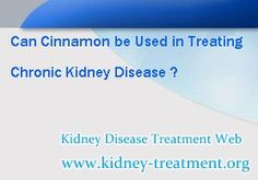 Can cinnamon be used in treating chronic kidney disease ? As a common spice, cinnamon also can be used as a herbal medicine, it has a benefit of reducing the creatinine and urea level. Next let us learn more about it.