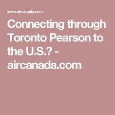 Connecting through Toronto Pearson to the U.S.? - aircanada.com
