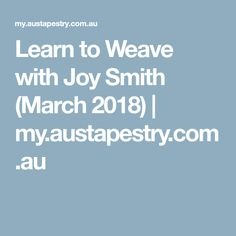 Learn to Weave with Joy Smith (March 2018) | my.austapestry.com.au