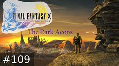 [#109] Getting My Bearings On Everything | Final Fantasy X: The Dark Aeo...