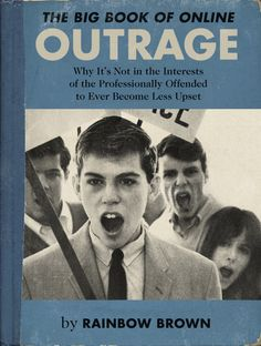 The Big Book of Online OUTRAGE by Rainbow Brown // Created by writer and designer Sean Tejaratchi