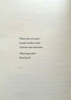 Those eyes of yours | Could swallow stars, | Galaxies and universes. | What hope did I | Ever have? - David Jones Poetry
